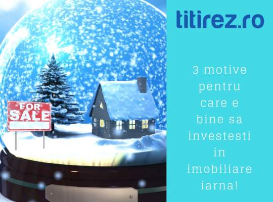 Iarna nu-i ca vara? 3 motive pentru care e avantajos sa cumperi proprietati iarna!