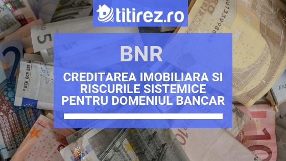 BNR: Cresterea costurilor pentru un credit imobiliar, risc sistemic ridicat pentru banci