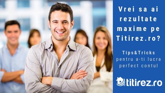 Vrei sa ai rezultate maxime pe Titirez.ro? Tips&Tricks pentru a-ti lucra perfect contul