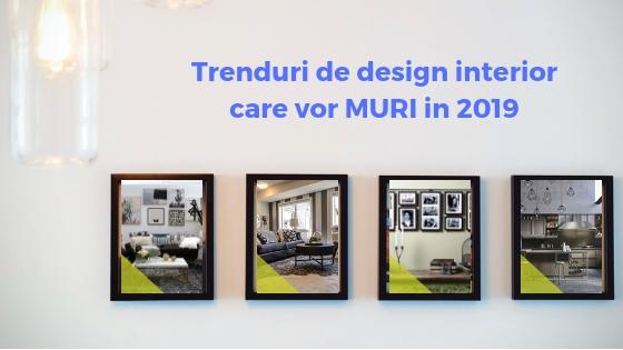 5 trenduri de design interior care vor MURI in 2019 si cu ce sa le inlocuim