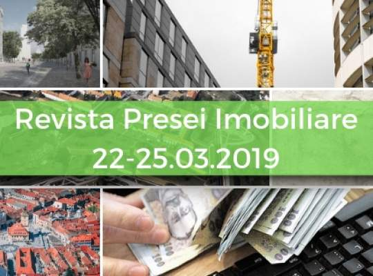 Revista Presei imobiliare: cele mai importante stiri imobiliare din 22-25.03.2019