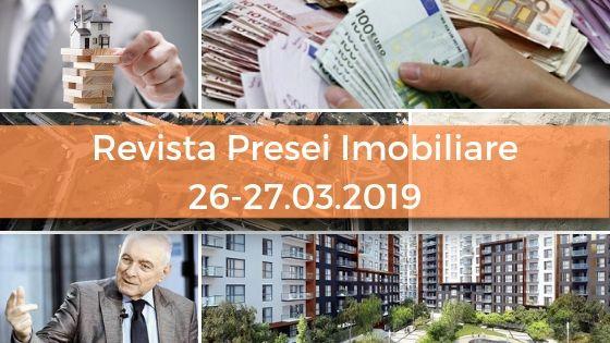 Revista Presei imobiliare: cele mai importante stiri imobiliare din 26-27.03.2019