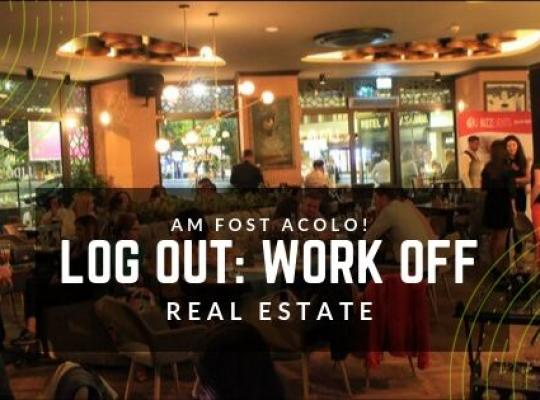 Am fost acolo: Log Out Work Off, Life On - Real Estate, un eveniment de socializare si networking destinat pietei imobiliare