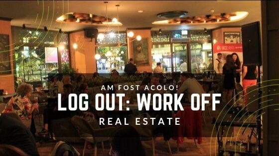 Am fost acolo: Log Out Work Off, Life On - Real Estate, un eveniment de socializare si networking destinat pietei imobiliare