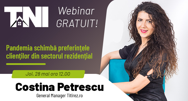 Webinar TNI alături de Costina Petrescu, CEO Titirez.ro: Pandemia schimbă preferinţele clienţilor din sectorul rezidenţial