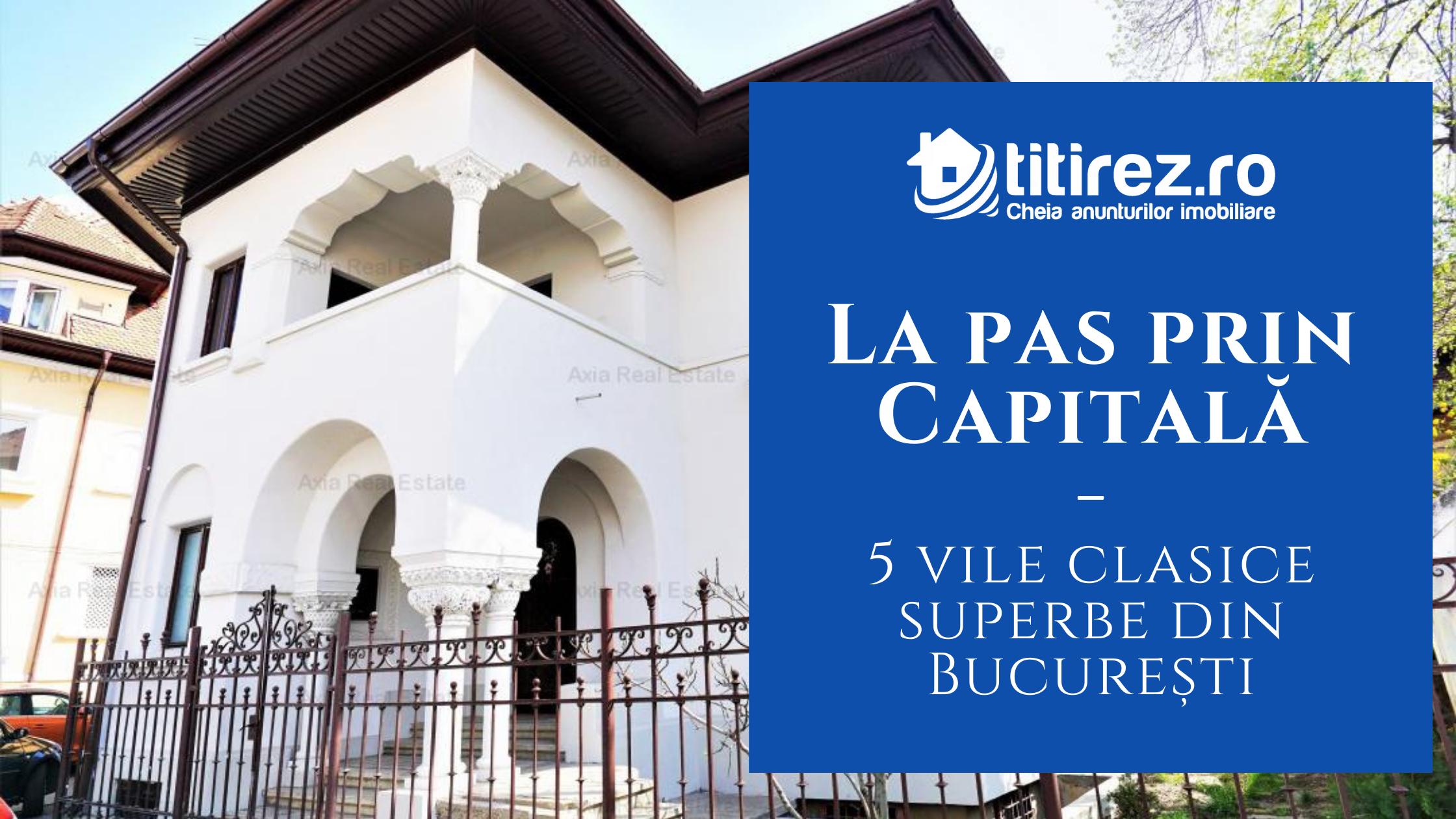 La pas prin Capitală: cele mai frumoase 5 vile clasice propuse spre vânzare în București